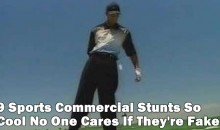 9 Sports Commercial Stunts So Cool No One Cares If They're Fake
