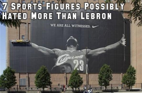 7 Sports Figures Possibly Hated More Than Lebron