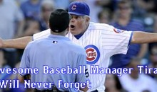 9 Awesome Baseball Manager Tirades We Will Never Forget