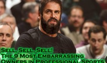 Sell, Sell, Sell! The 9 Most Embarrassing Owners in Professional Sports