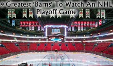 9 Greatest 'Barns' To Watch An NHL Playoff Game