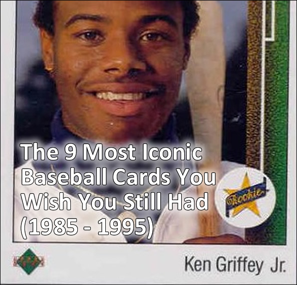 The 9 Most Iconic Baseball Cards You Wish You Still Had 1985 1995
