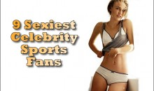 9 Sexiest Celebrity Sports Fans