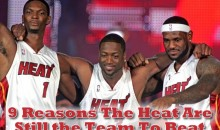 9 Reasons The Heat Are Still the Team To Beat