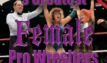 9 Greatest Female Pro Wrestlers