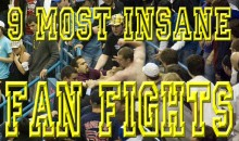 9 Most Insane Fan Fights (Videos)