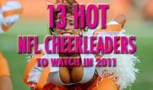 13 Hot NFL Cheerleaders To Watch In 2011