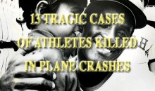 13 Tragic Cases Of Athletes Killed In Plane Crashes