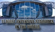 11 Most Expensive Stadiums In The World