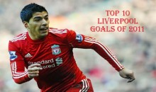 Top 10 Best Liverpool Goals of 2011