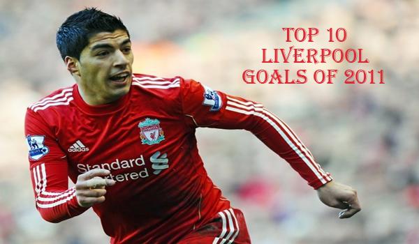 Top10BestLiverpoolGoalsof2011