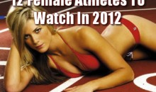 12 Female Athletes To Watch In 2012