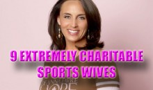 9 Extremely Charitable Sports Wives