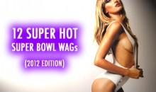 12 Super Hot Super Bowl WAGs (2012 Edition)