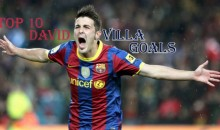 Top 10 Best David Villa Goals (Videos)