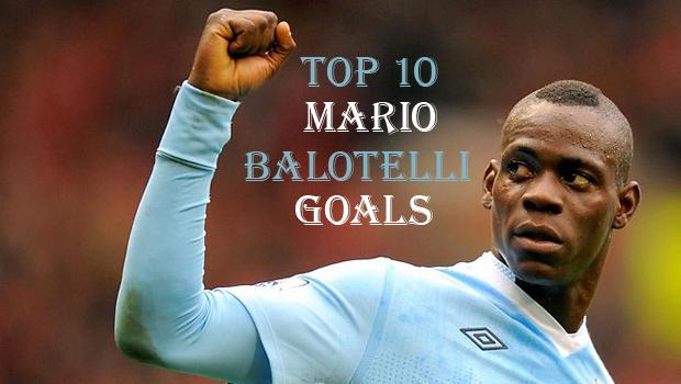 Top10BestMarioBalotelliGoals