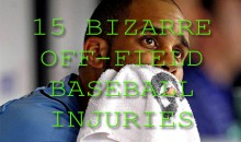15 Bizarre Off-Field Baseball Injuries