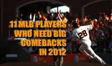 11 MLB Players Who Need Big Comebacks In 2012