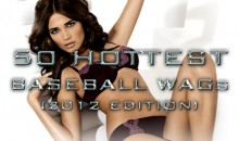 50 Hottest Baseball WAGs (2012 Edition)
