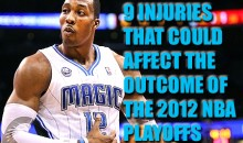 9 Injuries That Could Affect The Outcome Of The 2012 NBA Playoffs