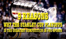 9 Reasons Why The Stanley Cup Playoffs Is The Greatest Competition In Pro Sports