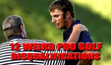 12 Weird Pro Golf Disqualifications