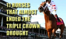 11 Horses That Almost Ended The Triple Crown Drought
