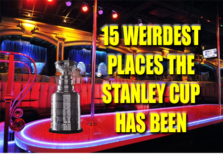 weirdest places the stanley cup has been