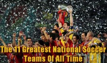 The 11 Greatest National Soccer Teams Of All Time