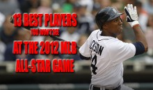 13 Best Players You Won't See At The 2012 MLB All-Star Game