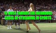 15 Most Famous (or Infamous) Cases of Streaking in Sports