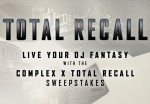 "PROMO: Live Your DJ Fantasy With the Complex x ""Total Recall"" Sweepstakes"