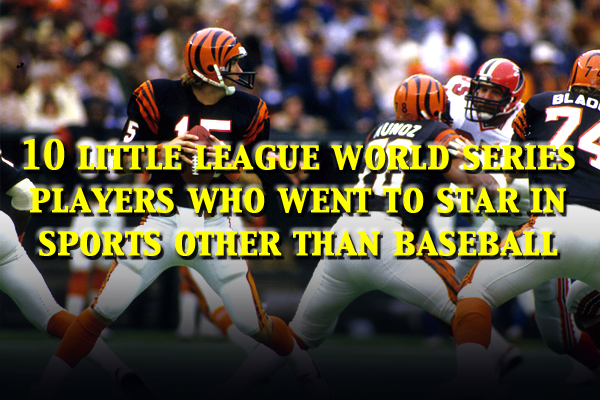 10 little league world series players who went to star in sports other than baseball