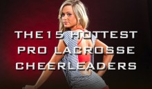The 15 Hottest Pro Lacrosse Cheerleaders