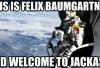 http://www.totalprosports.com/wp-content/uploads/2012/10/Felix-Baumgartner-Space-Jump-Memes-10-520x275.jpg