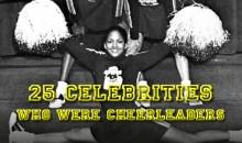 25 Celebrities Who Were Cheerleaders