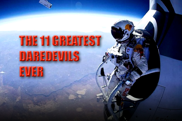 greatest daredevils in the world of all time