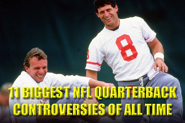 biggest nfl quarterback controvsies of all time