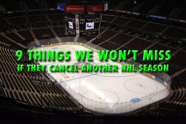 things we won't miss if they cancel the nhl season
