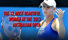The 13 Most Beautiful Women at the 2013 Australian Open