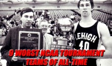 9 Worst NCAA Tournament Teams of All-Time