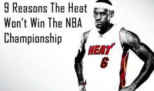 9 Reasons The Heat Won't Win The NBA Championship