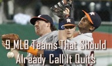 9 MLB Teams That Should Already Call It Quits