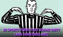 50 Sports Terms that Sound Dirty (and Sometimes Are)