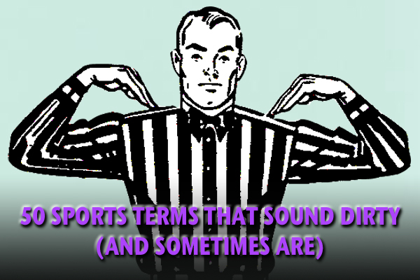 sports terms that sound dirty (innuendo)