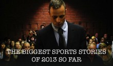 The Biggest Sports Stories of 2013 So Far