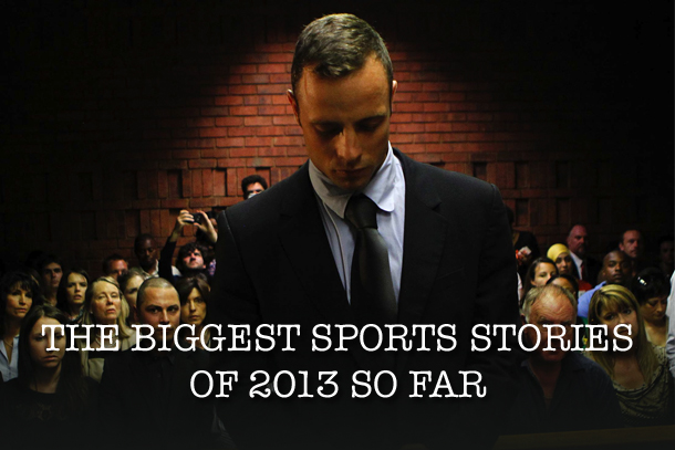 Biggest Sports Stories of 2013 So Far