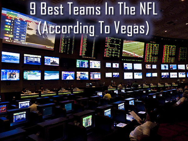 9 Best Teams In The NFL (According To Vegas)