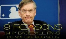 9 Reasons Why Baseball Fans Do Not Like Bud Selig