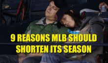 9 Reasons MLB Should Shorten Its Season